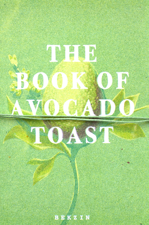 The Book of Avocado Toast, a zine by Bekzin.